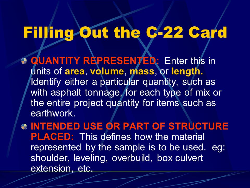 Filling Out the C-22 Card MAINLINE: Enter Y if the sample is referenced to the mainline roadway and enter N if it is not. REFERENCE LINE: Enter the li