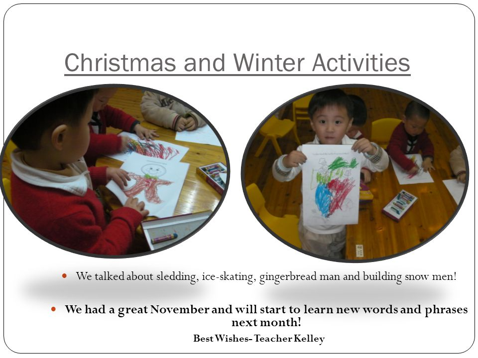 Christmas and Winter Activities We talked about sledding, ice-skating, gingerbread man and building snow men.