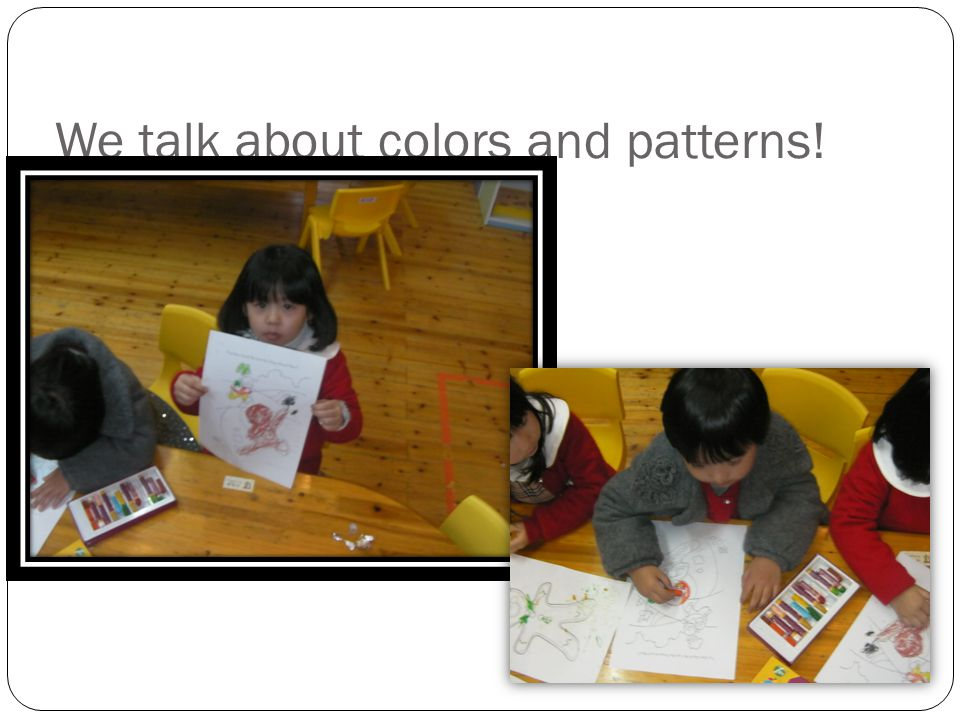 We talk about colors and patterns!