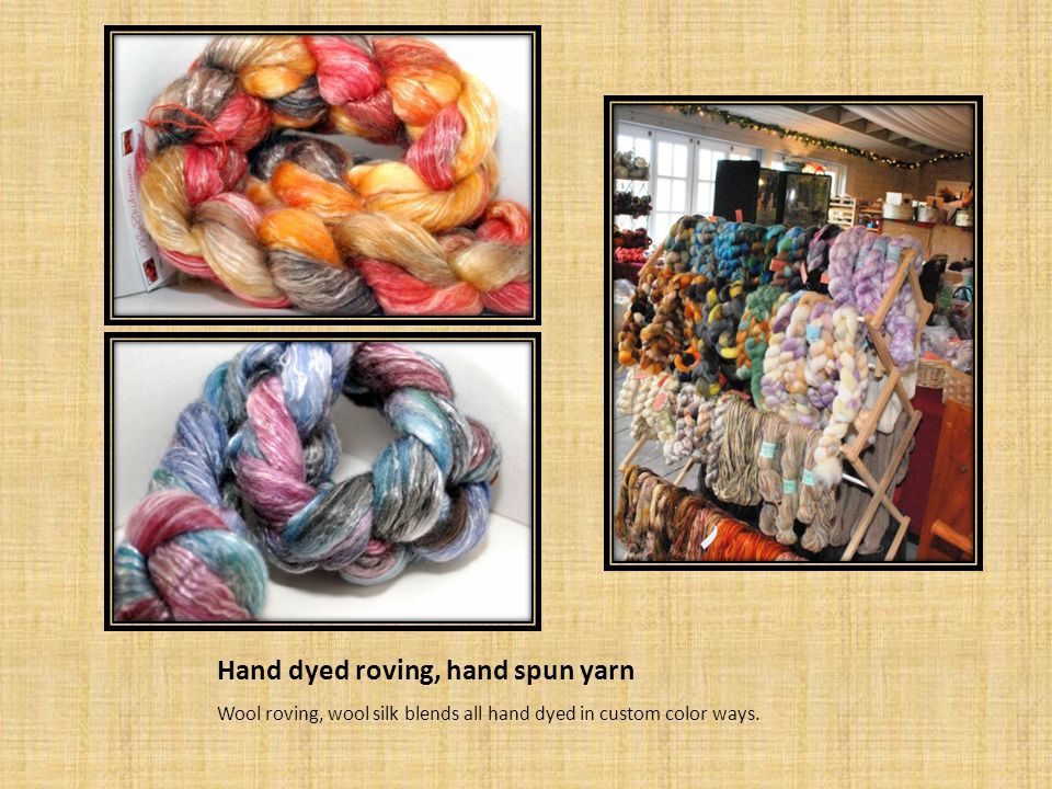 Hand dyed roving, hand spun yarn Wool roving, wool silk blends all hand dyed in custom color ways.
