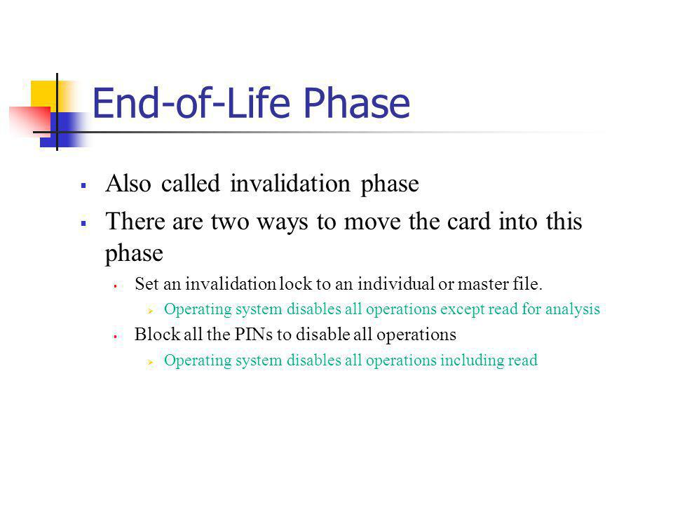 End-of-Life Phase Also called invalidation phase There are two ways to move the card into this phase Set an invalidation lock to an individual or mast