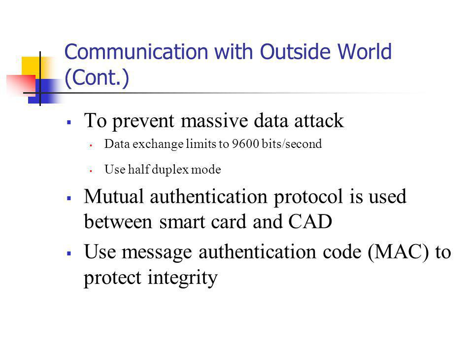Communication with Outside World (Cont.) To prevent massive data attack Data exchange limits to 9600 bits/second Use half duplex mode Mutual authentic