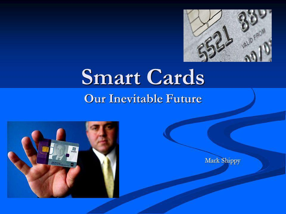 Smart Cards Our Inevitable Future Mark Shippy