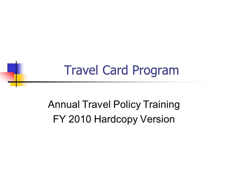 Travel Card Program Annual Travel Policy Training FY 2010 Hardcopy Version