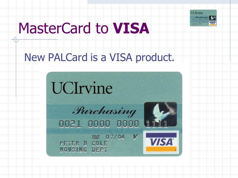 MasterCard to VISA New PALCard is a VISA product.