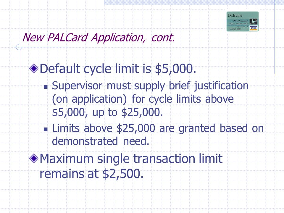 New PALCard Application, cont. Default cycle limit is $5,000.