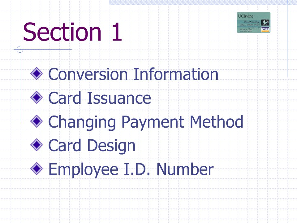 Section 1 Conversion Information Card Issuance Changing Payment Method Card Design Employee I.D.