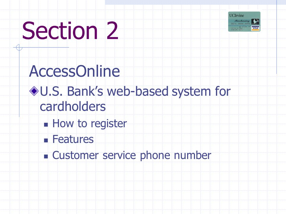 Section 2 AccessOnline U.S. Banks web-based system for cardholders How to register Features Customer service phone number