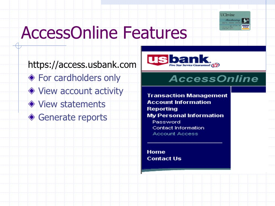 AccessOnline Features https://access.usbank.com For cardholders only View account activity View statements Generate reports
