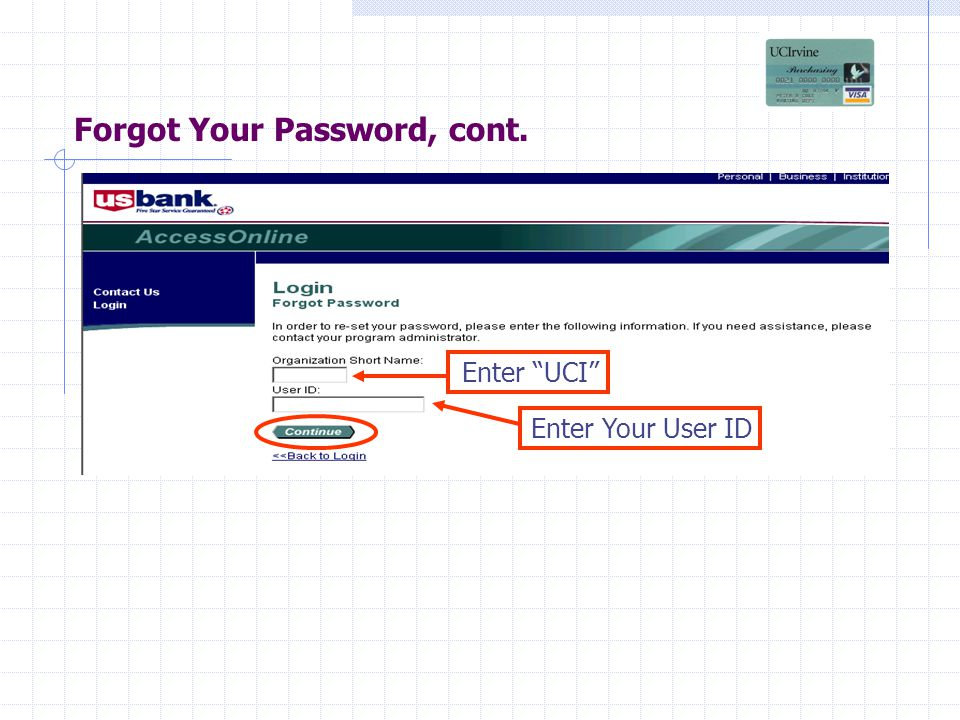 Forgot Your Password, cont. Enter UCI Enter Your User ID