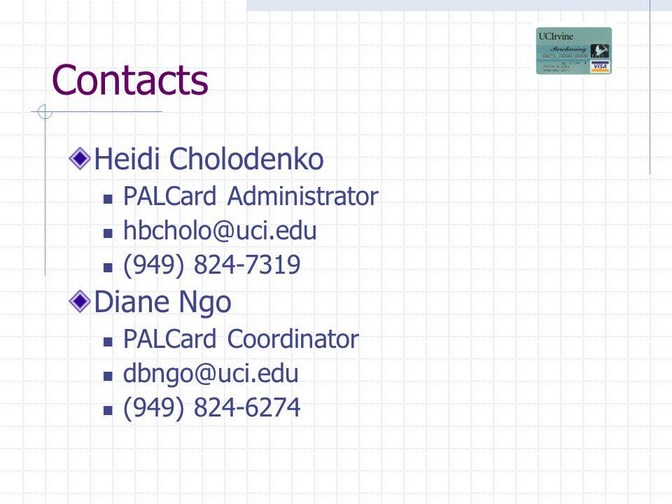 Contacts Heidi Cholodenko PALCard Administrator hbcholo@uci.edu (949) 824-7319 Diane Ngo PALCard Coordinator dbngo@uci.edu (949) 824-6274