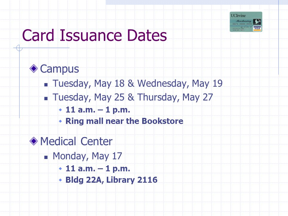 Card Issuance Dates Campus Tuesday, May 18 & Wednesday, May 19 Tuesday, May 25 & Thursday, May 27 11 a.m.