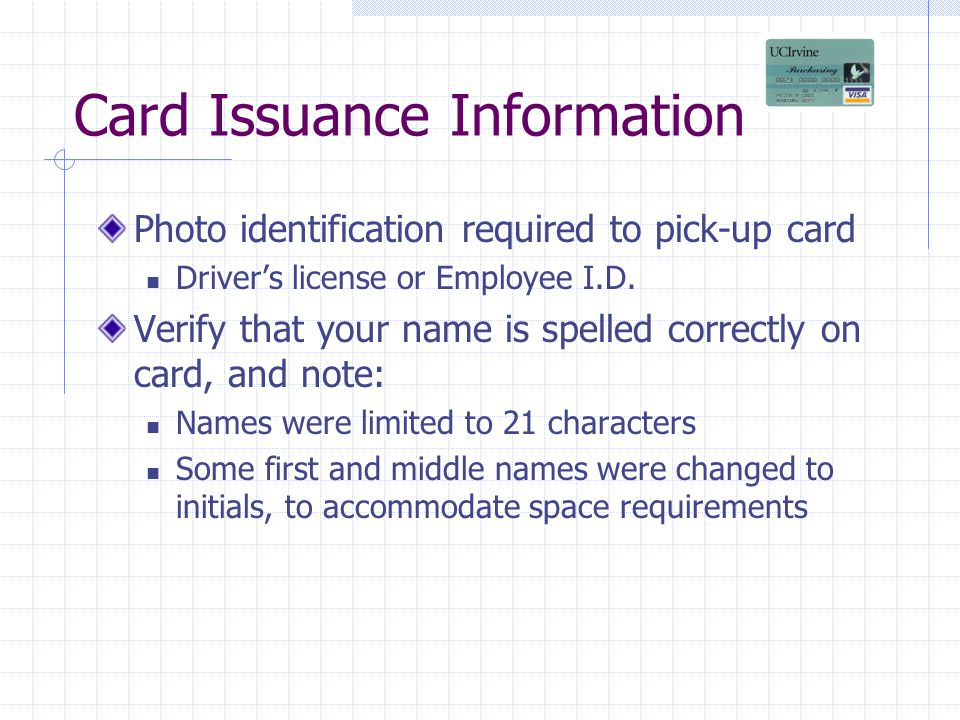 Card Issuance Information Photo identification required to pick-up card Drivers license or Employee I.D.