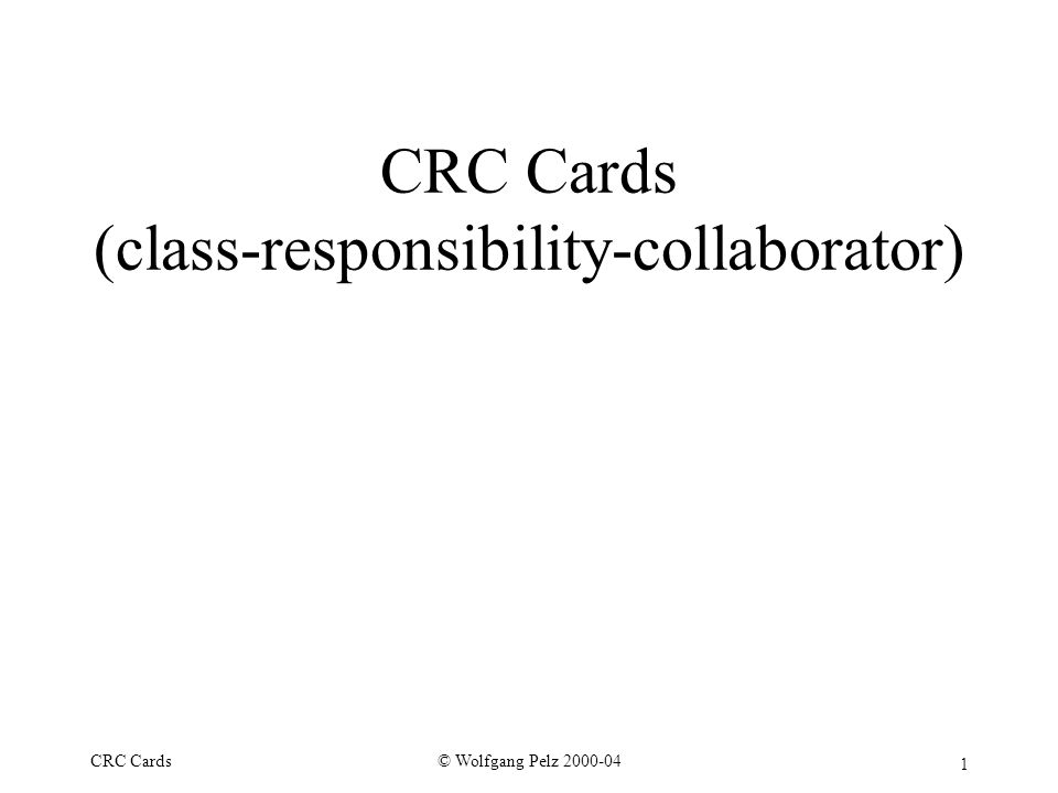 1 © Wolfgang Pelz 2000-04CRC Cards CRC Cards (class-responsibility-collaborator)