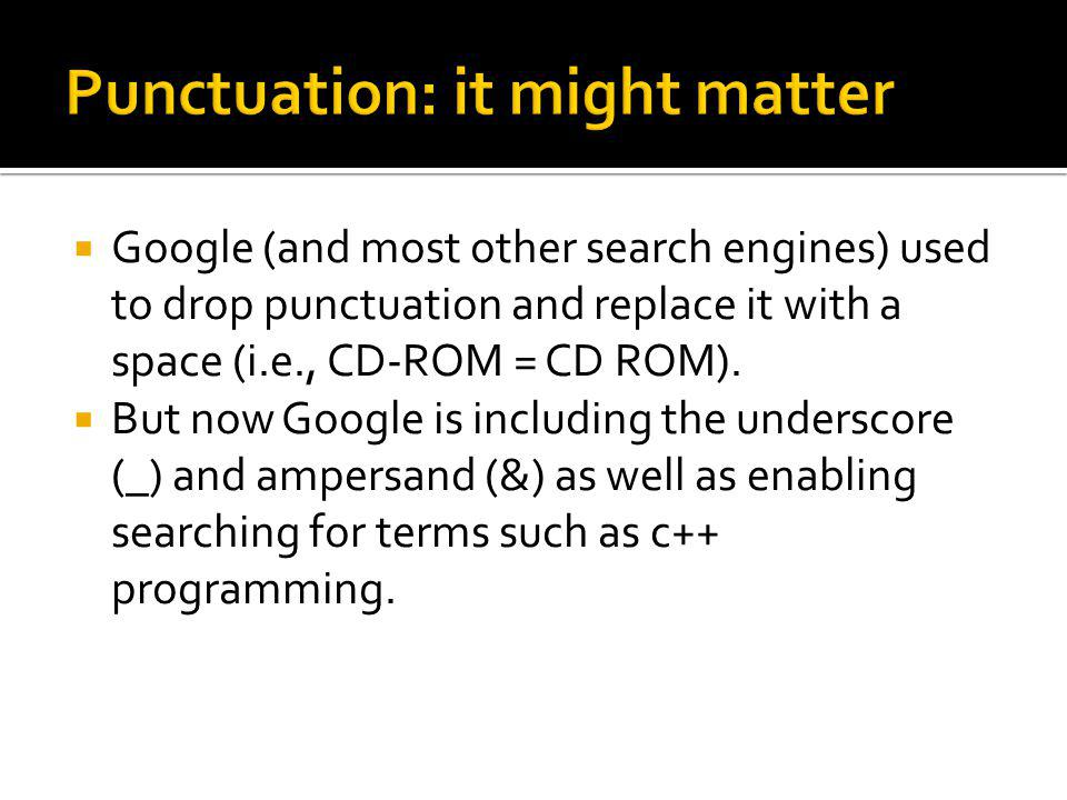 Google (and most other search engines) used to drop punctuation and replace it with a space (i.e., CD-ROM = CD ROM).