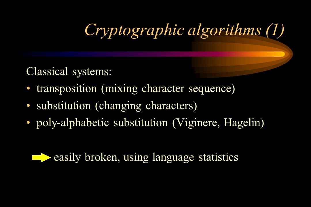 Cryptographic principles based on: – key secrecy – strong algorithms – difficult to guess key from message/ciphertext pairs – sufficient key length (brute force) Kerckhoffs principle: –strength should reside in secrecy of key, –not in secrecy of algorithm