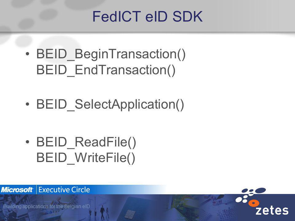 Building applications for the Belgian eID FedICT eID SDK BEID_BeginTransaction() BEID_EndTransaction() BEID_SelectApplication() BEID_ReadFile() BEID_WriteFile()