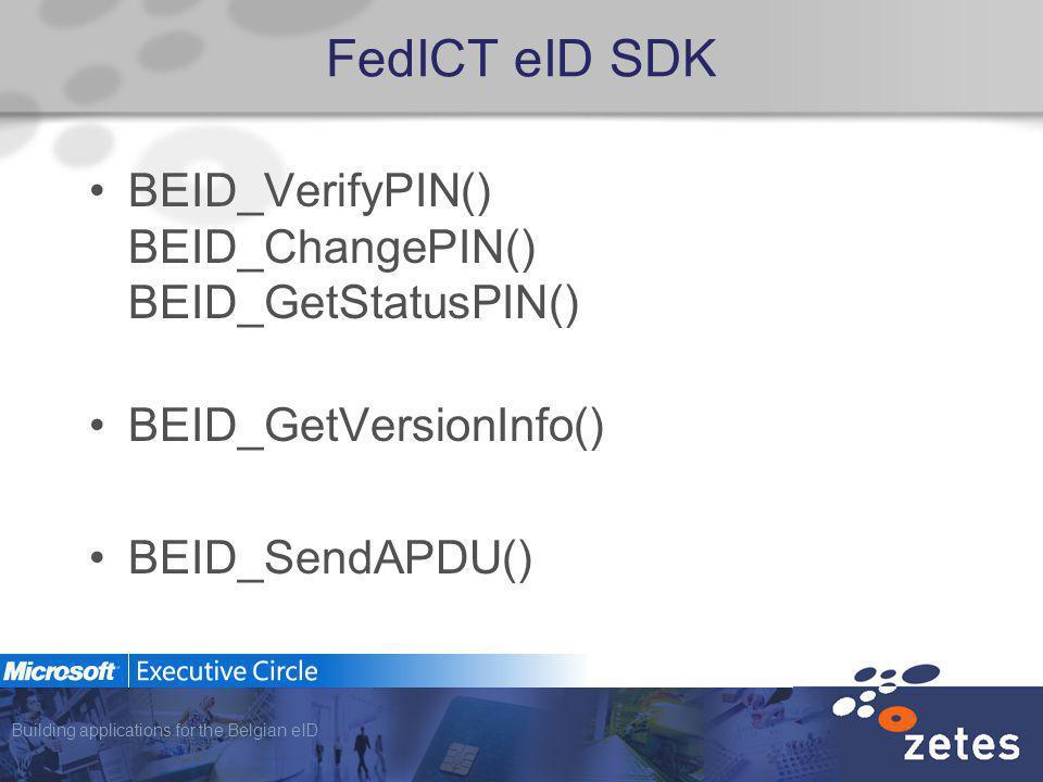 Building applications for the Belgian eID FedICT eID SDK BEID_VerifyPIN() BEID_ChangePIN() BEID_GetStatusPIN() BEID_GetVersionInfo() BEID_SendAPDU()