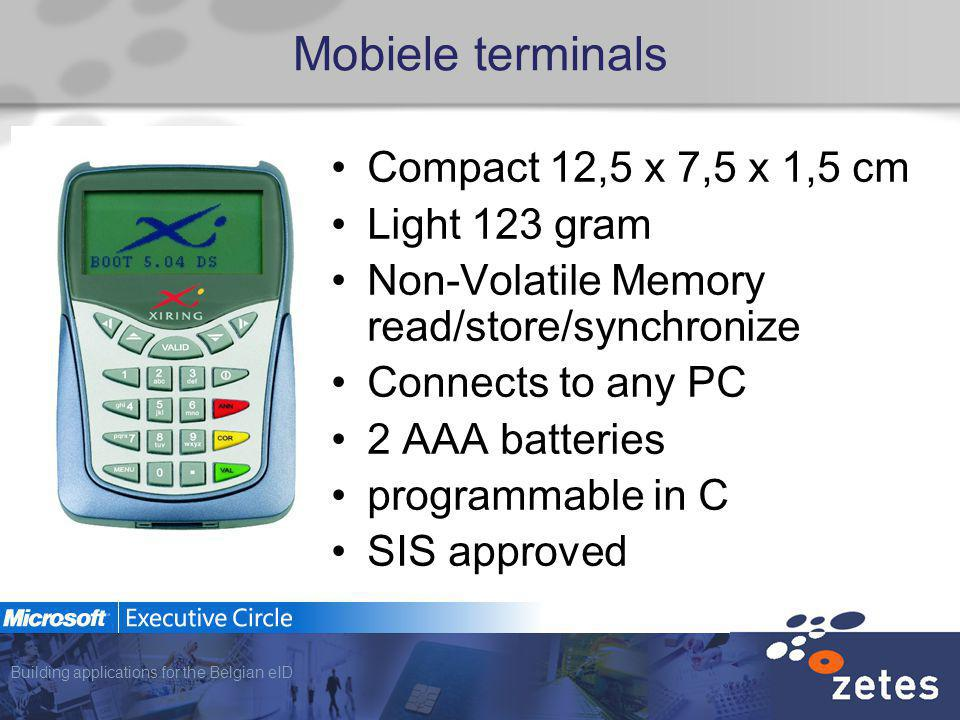 Building applications for the Belgian eID Mobiele terminals Compact 12,5 x 7,5 x 1,5 cm Light 123 gram Non-Volatile Memory read/store/synchronize Connects to any PC 2 AAA batteries programmable in C SIS approved