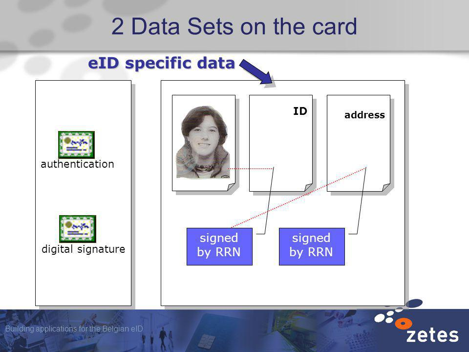Building applications for the Belgian eID 2 Data Sets on the card ID address authentication digital signature signed by RRN eID specific data