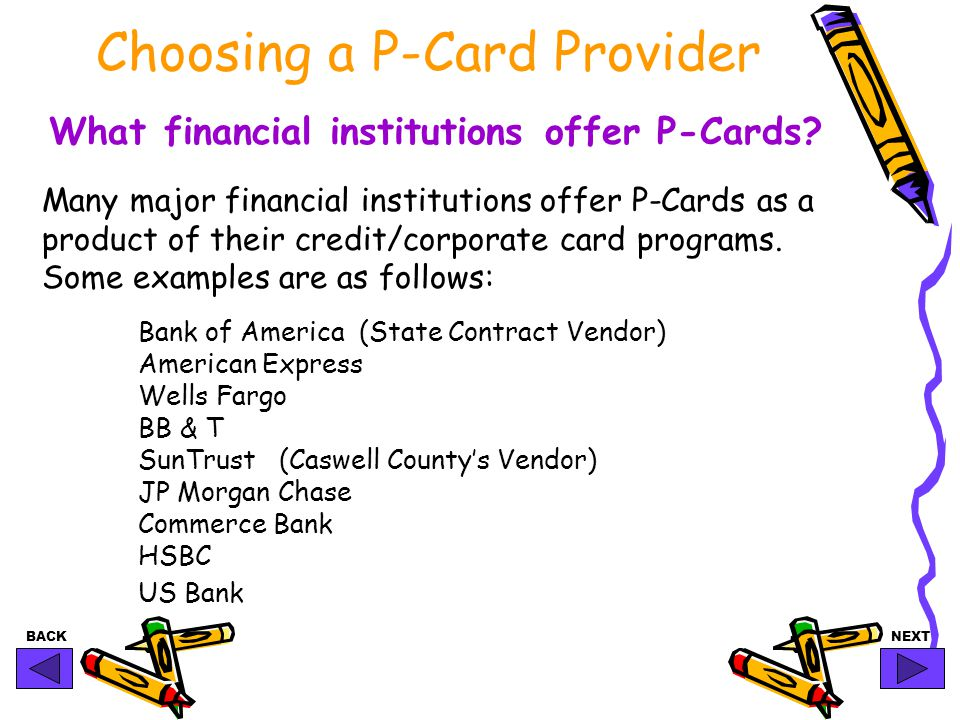 BACKNEXT Choosing a P-Card Provider What financial institutions offer P-Cards.