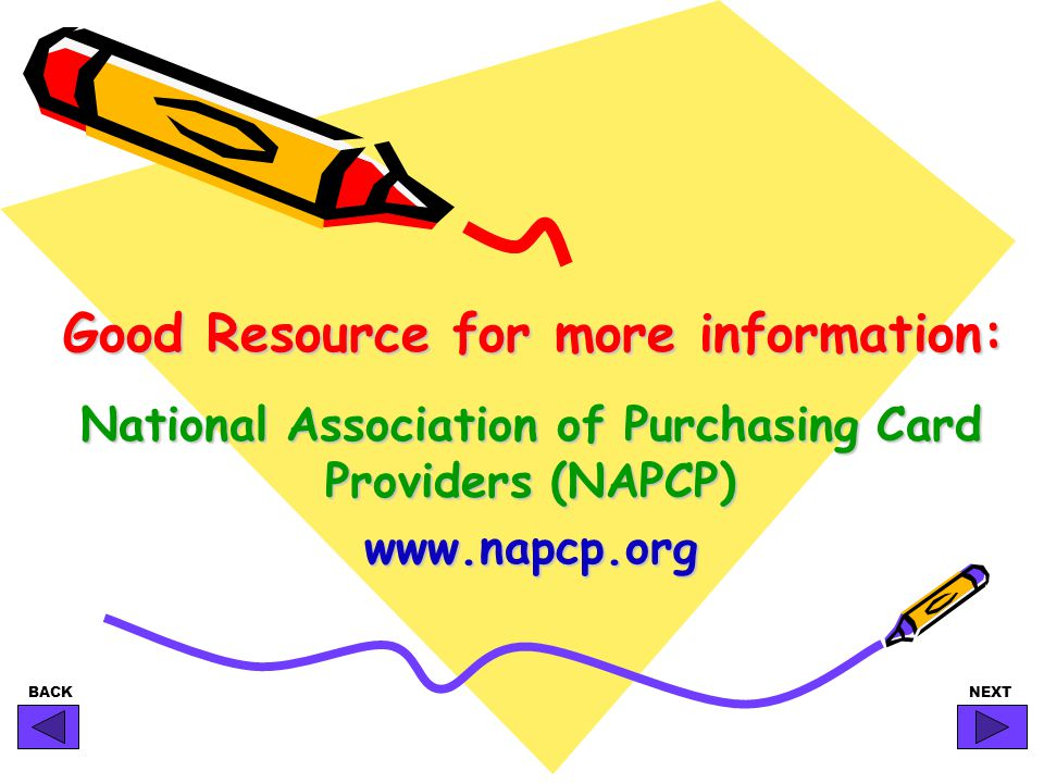 BACKNEXT Good Resource for more information: National Association of Purchasing Card Providers (NAPCP) www.napcp.org