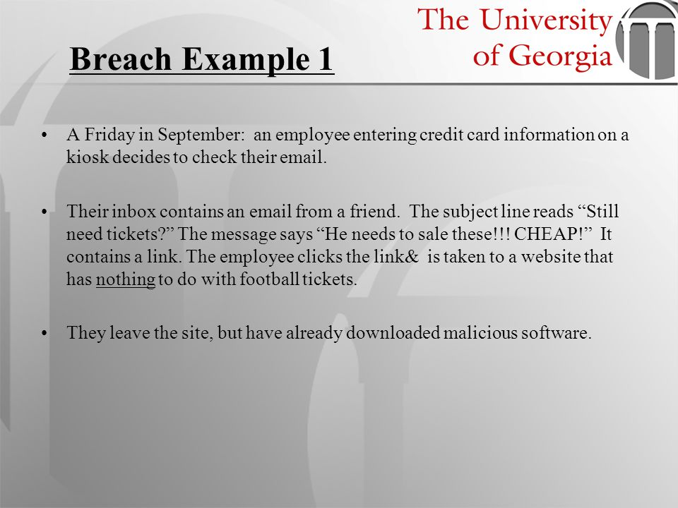 Breach Example 1 A Friday in September: an employee entering credit card information on a kiosk decides to check their email. Their inbox contains an