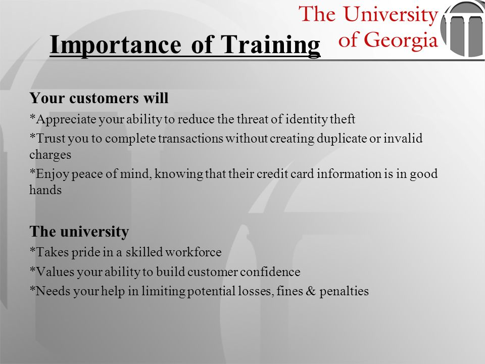 Importance of Training Your customers will *Appreciate your ability to reduce the threat of identity theft *Trust you to complete transactions without