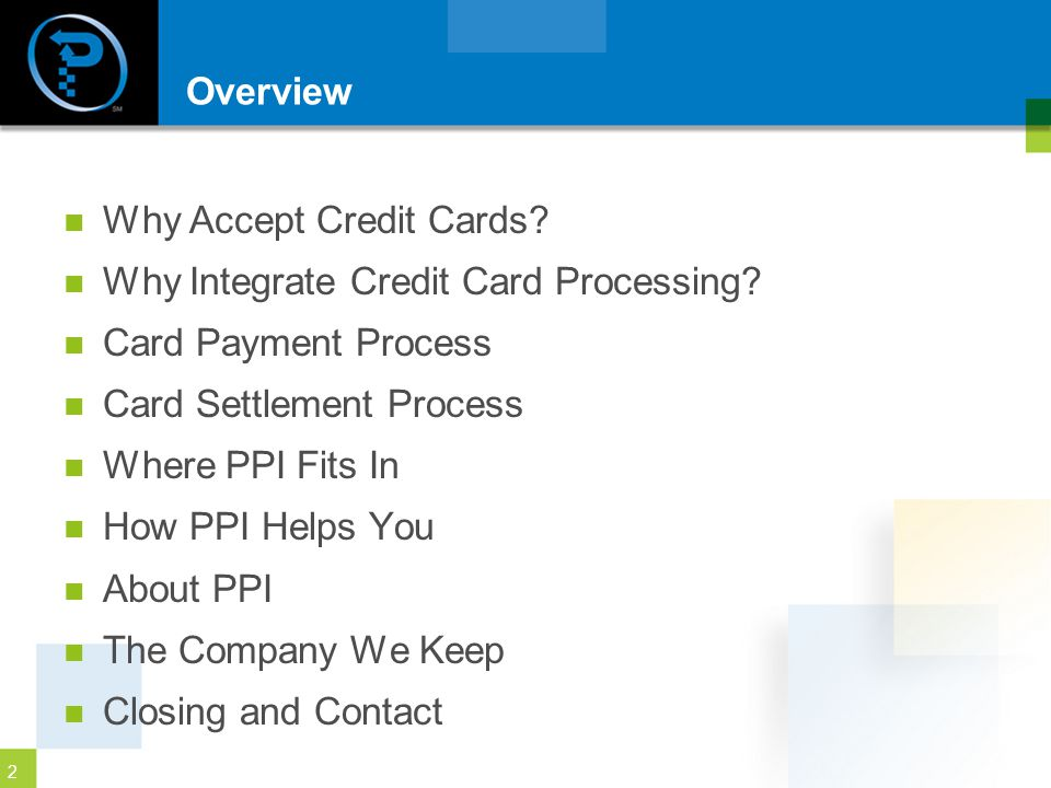 2 Overview Why Accept Credit Cards.Why Integrate Credit Card Processing.