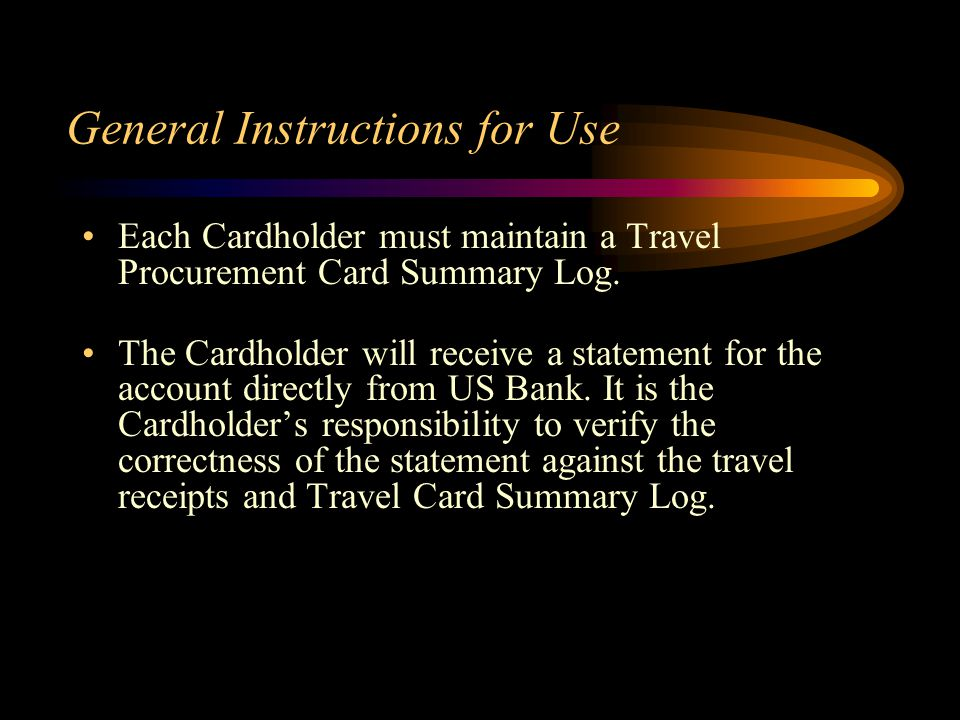 General Instructions for Use Each Cardholder must maintain a Travel Procurement Card Summary Log.