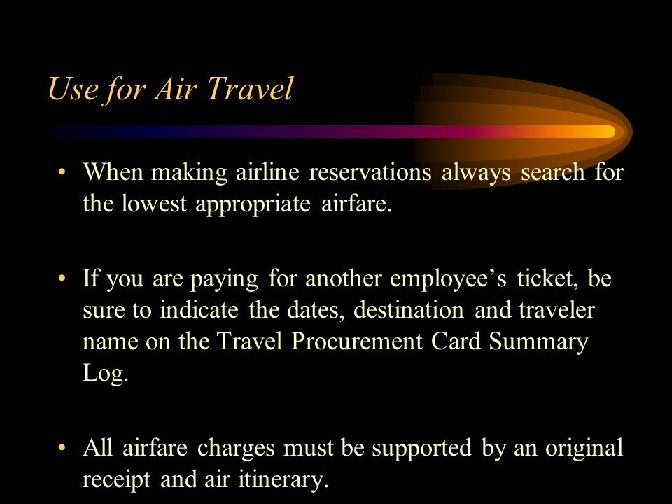 Use for Air Travel When making airline reservations always search for the lowest appropriate airfare.