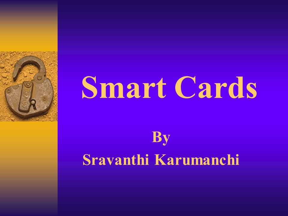 Smart card applications Secure network access Smart Cards can carry an individual s digital signature.