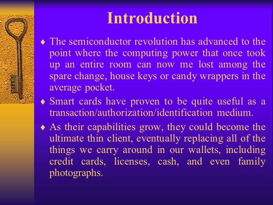 Smart card architecture elements Input /Output –This is via a single I/O port that is controlled by the processor to ensure that communications are standardized, in the form of APDUs (A Protocol Data Unit).
