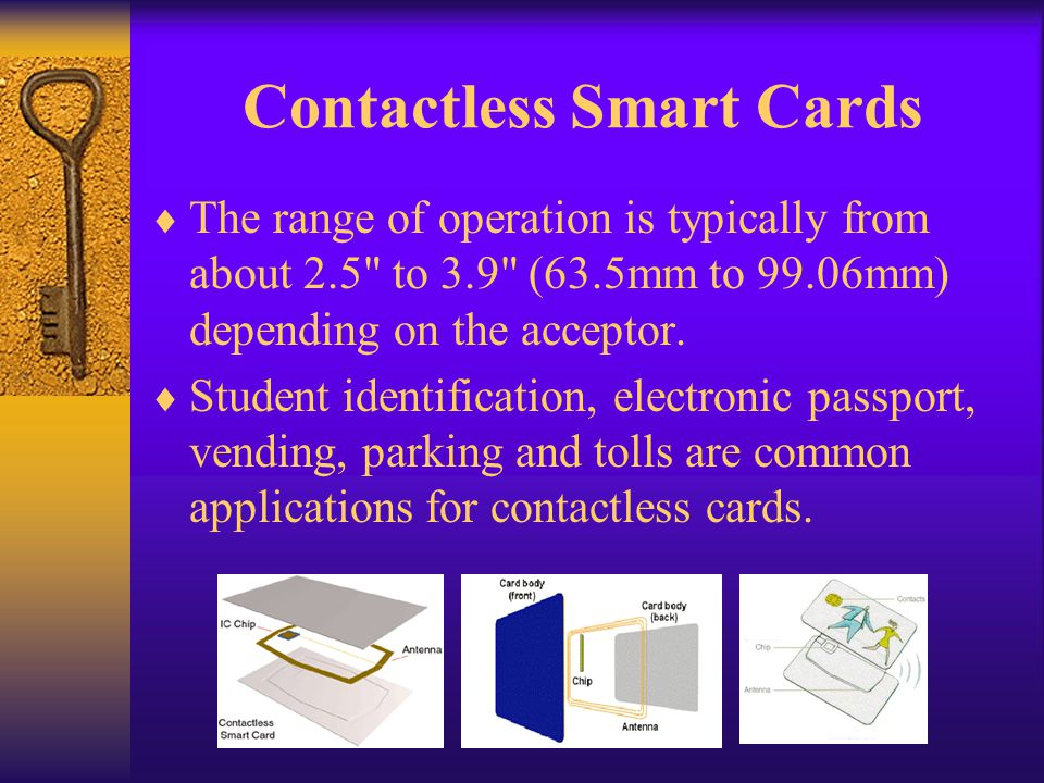 Contactless Smart Cards The range of operation is typically from about 2.5