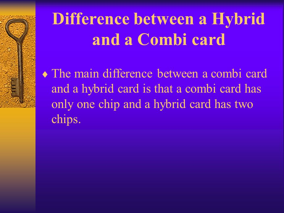 Difference between a Hybrid and a Combi card The main difference between a combi card and a hybrid card is that a combi card has only one chip and a h