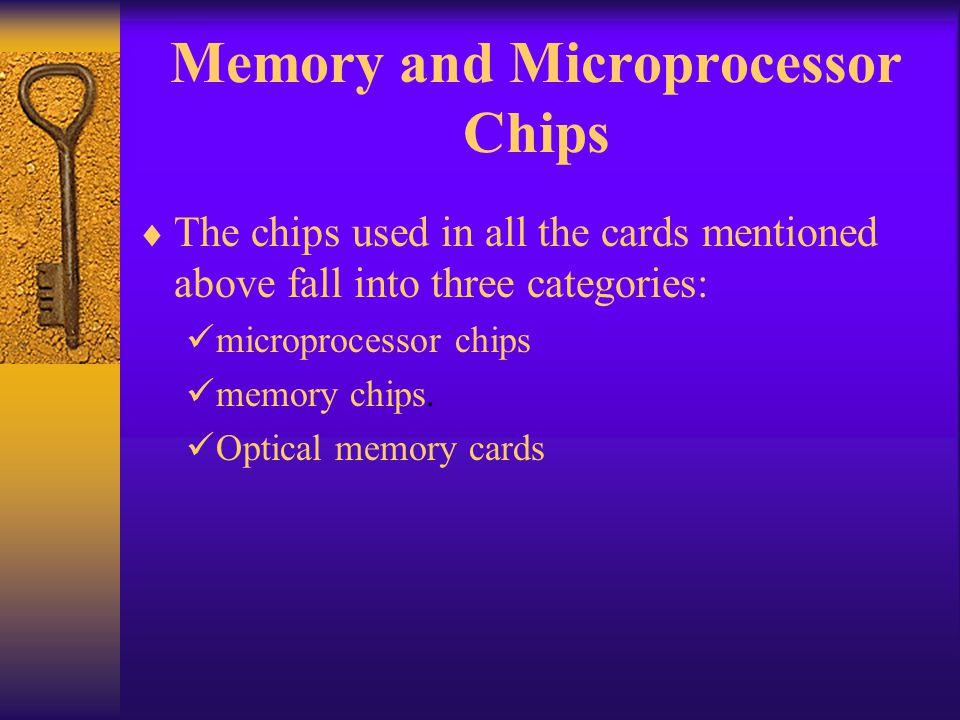 Memory and Microprocessor Chips The chips used in all the cards mentioned above fall into three categories: microprocessor chips memory chips. Optical