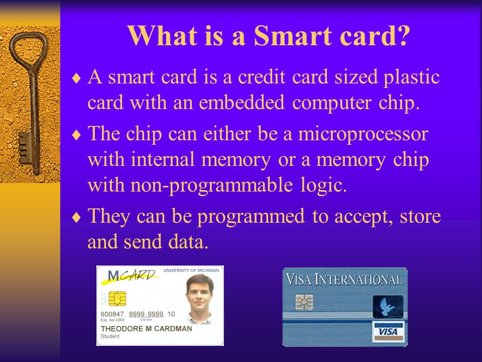 Need for a smart card An advanced security system is worthless if it is so inconvenient for the users that they always find a way around it.