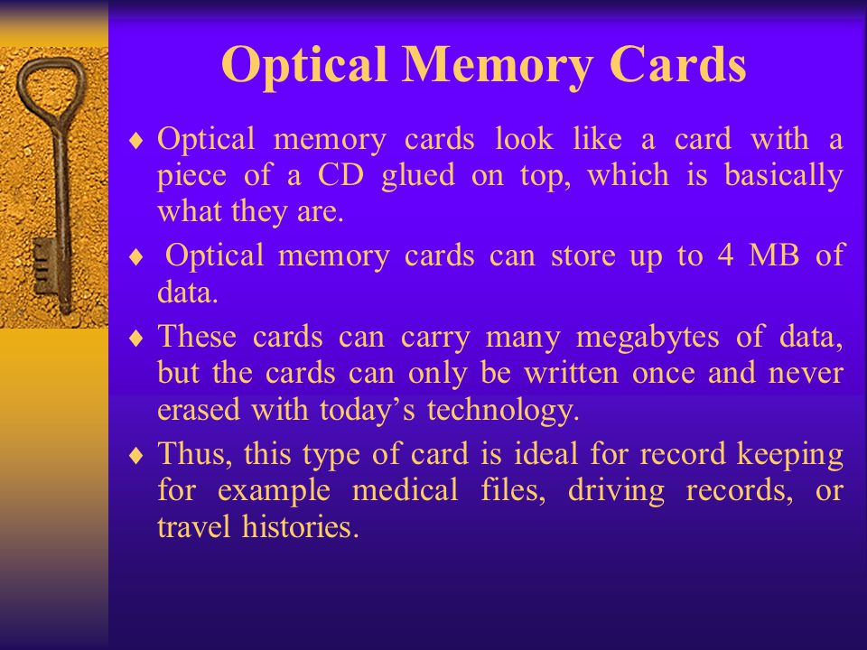 Optical Memory Cards Optical memory cards look like a card with a piece of a CD glued on top, which is basically what they are. Optical memory cards c
