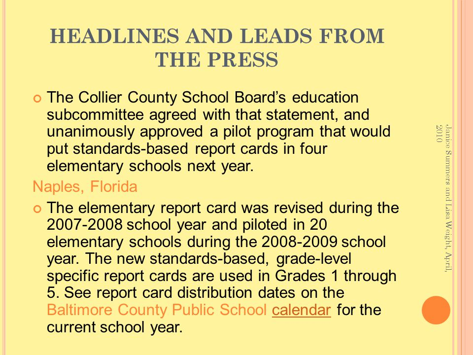 HEADLINES AND LEADS FROM THE PRESS The Collier County School Boards education subcommittee agreed with that statement, and unanimously approved a pilot program that would put standards-based report cards in four elementary schools next year.