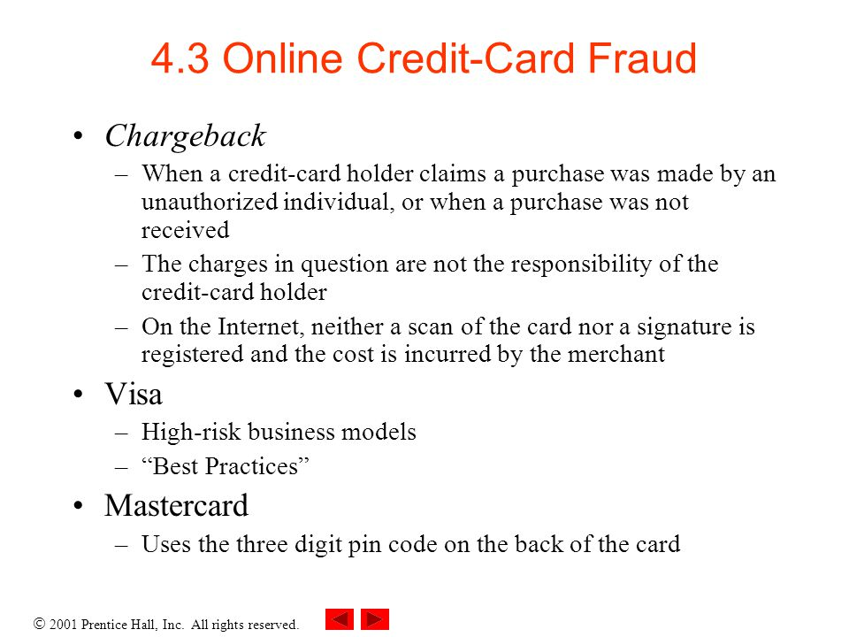 2001 Prentice Hall, Inc. All rights reserved. 4.3 Online Credit-Card Fraud Chargeback –When a credit-card holder claims a purchase was made by an unau