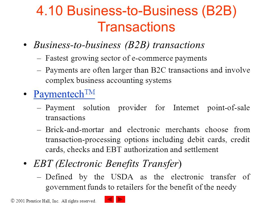 2001 Prentice Hall, Inc. All rights reserved. 4.10 Business-to-Business (B2B) Transactions Business-to-business (B2B) transactions –Fastest growing se