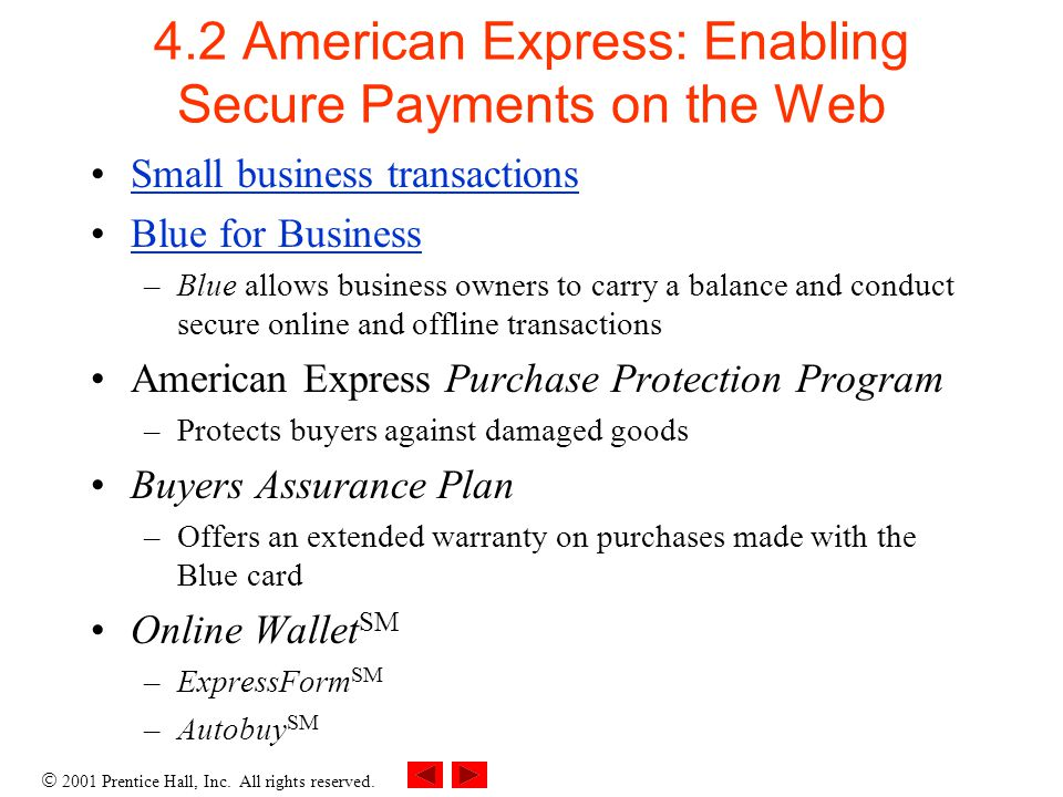 2001 Prentice Hall, Inc. All rights reserved. 4.2 American Express: Enabling Secure Payments on the Web Small business transactions Blue for Business