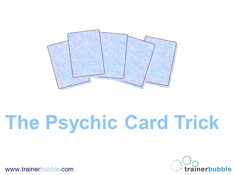 www.trainerbubble.com The Psychic Card Trick