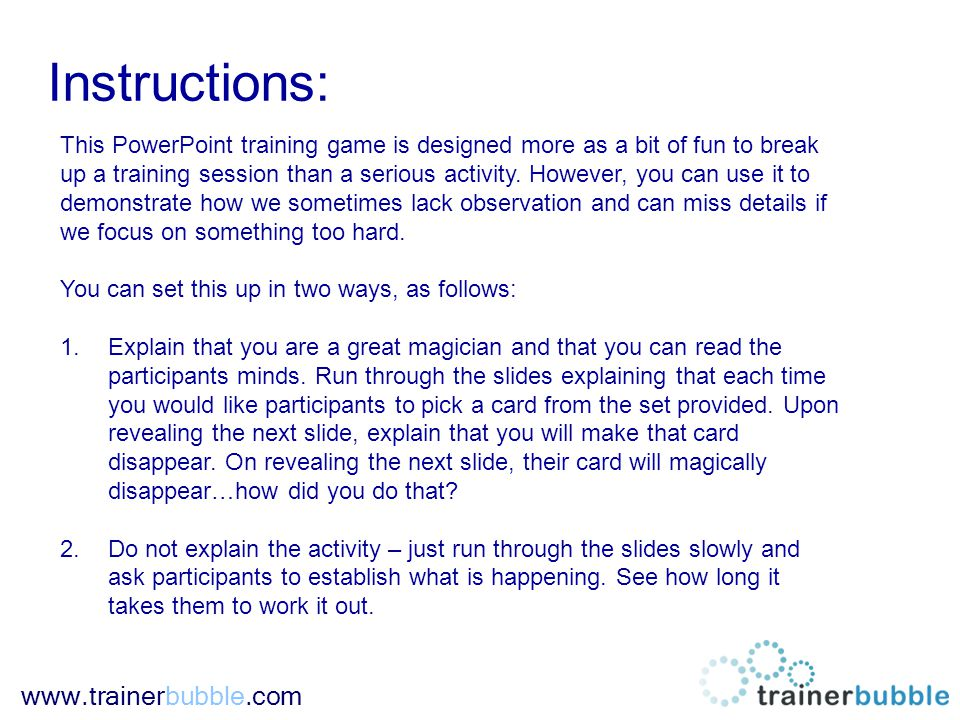 www.trainerbubble.com Instructions: This PowerPoint training game is designed more as a bit of fun to break up a training session than a serious activity.