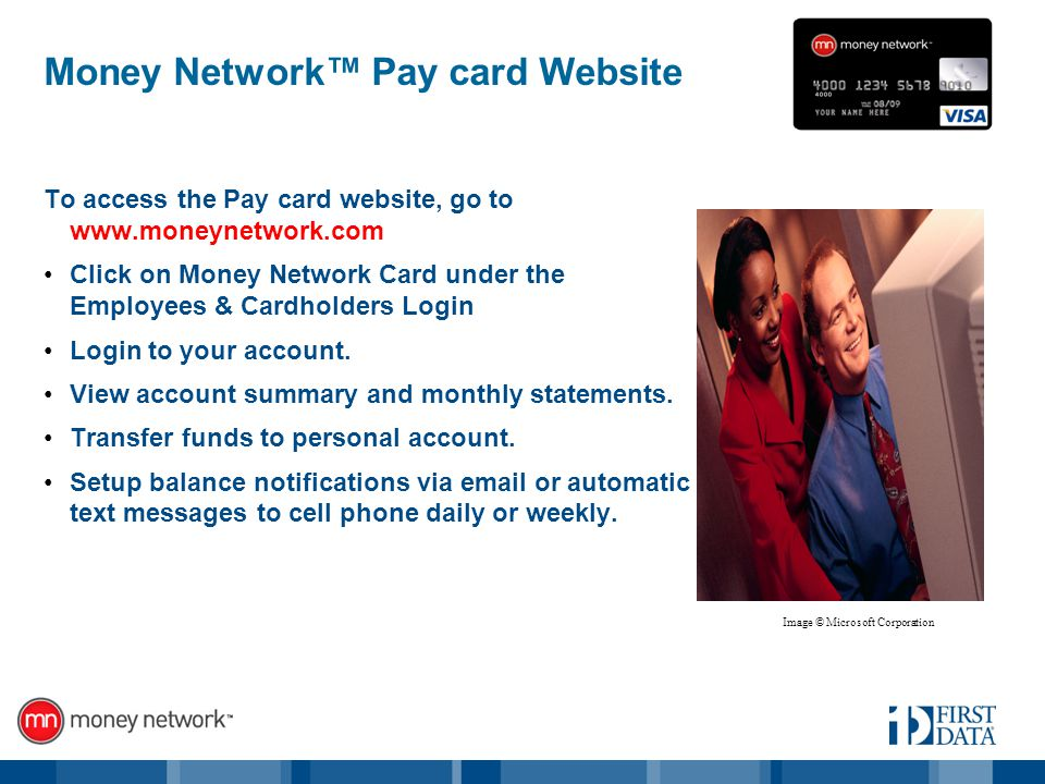 Money Network Pay card Website To access the Pay card website, go to www.moneynetwork.com Click on Money Network Card under the Employees & Cardholders Login Login to your account.