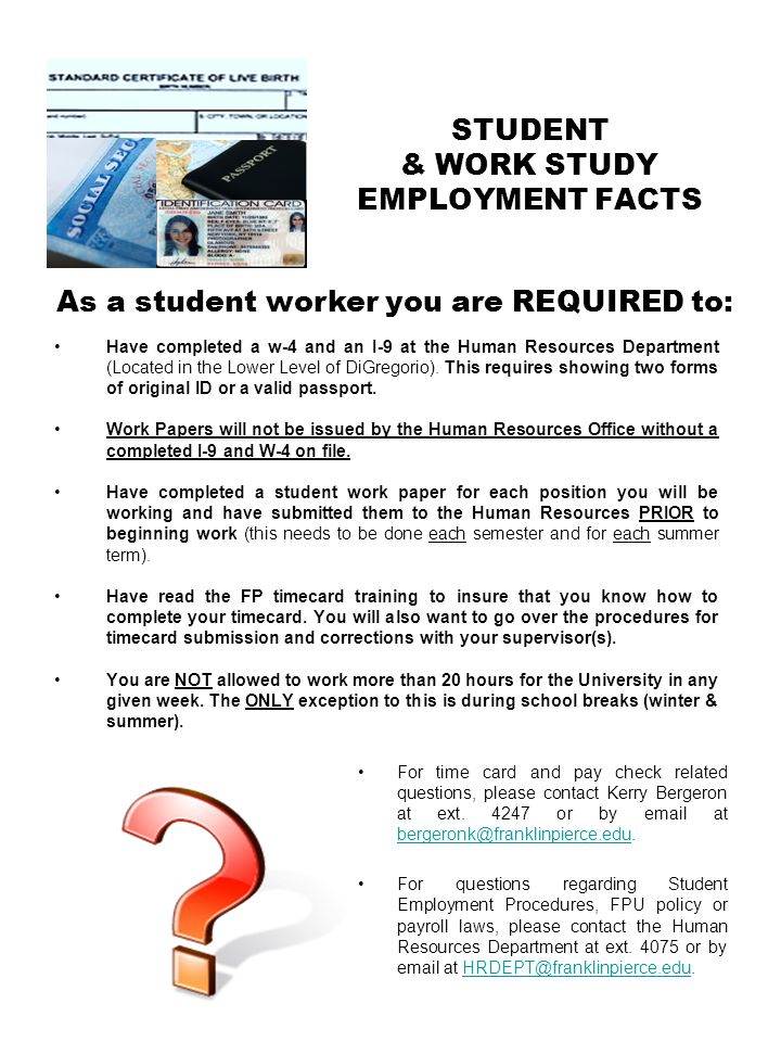 STUDENT & WORK STUDY EMPLOYMENT FACTS Have completed a w-4 and an I-9 at the Human Resources Department (Located in the Lower Level of DiGregorio). Th