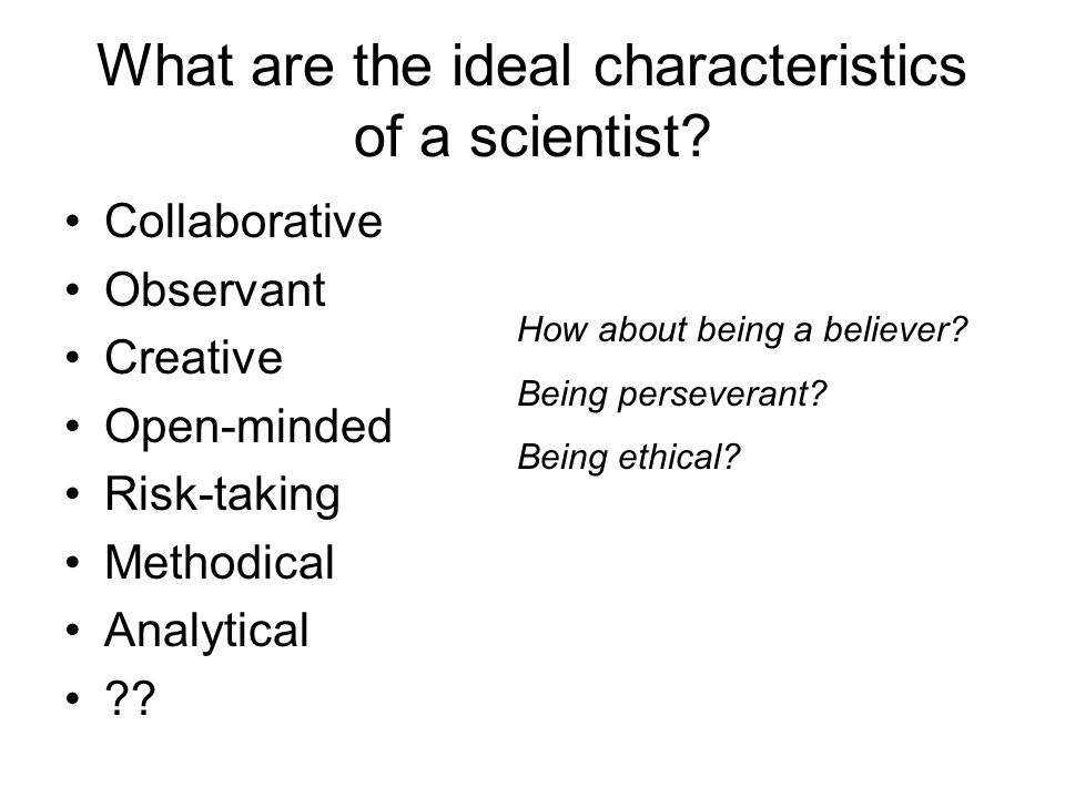 What are the ideal characteristics of a scientist.