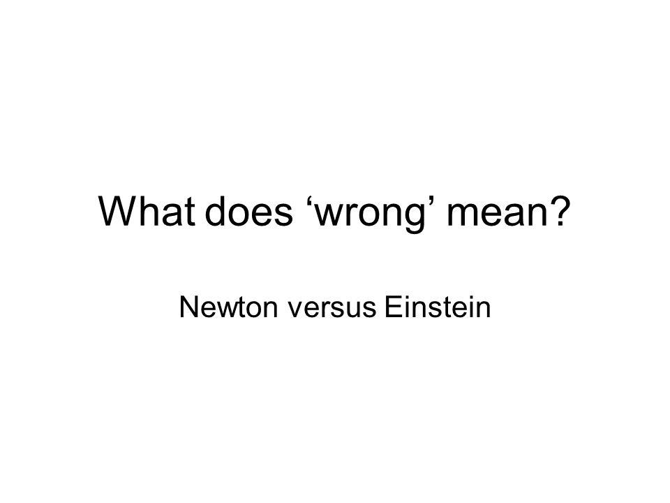 What does wrong mean Newton versus Einstein