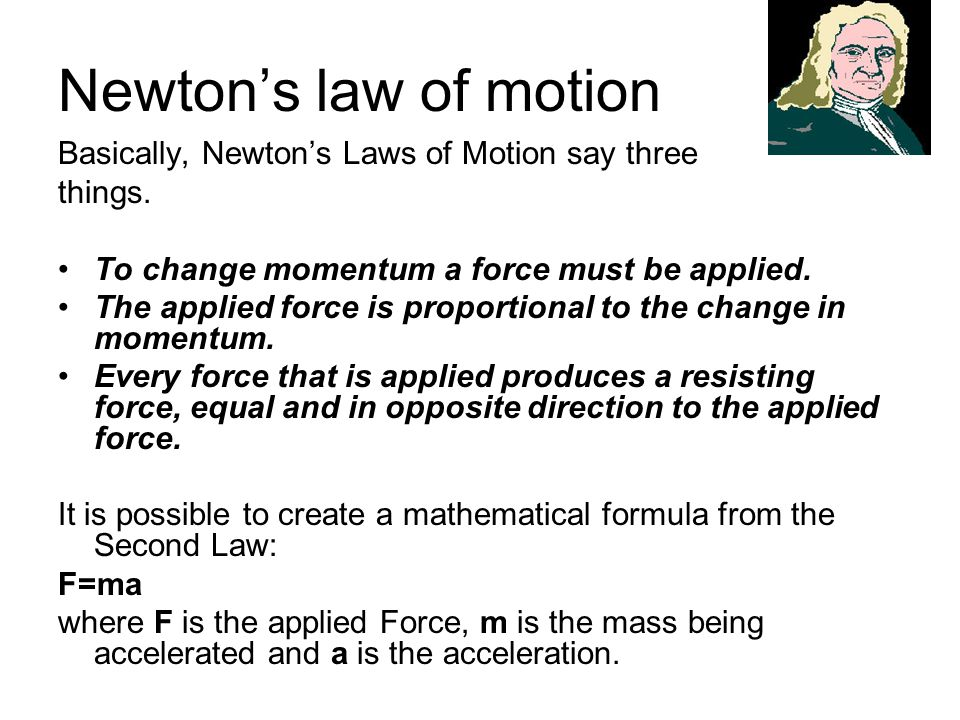 Newtons law of motion Basically, Newtons Laws of Motion say three things.