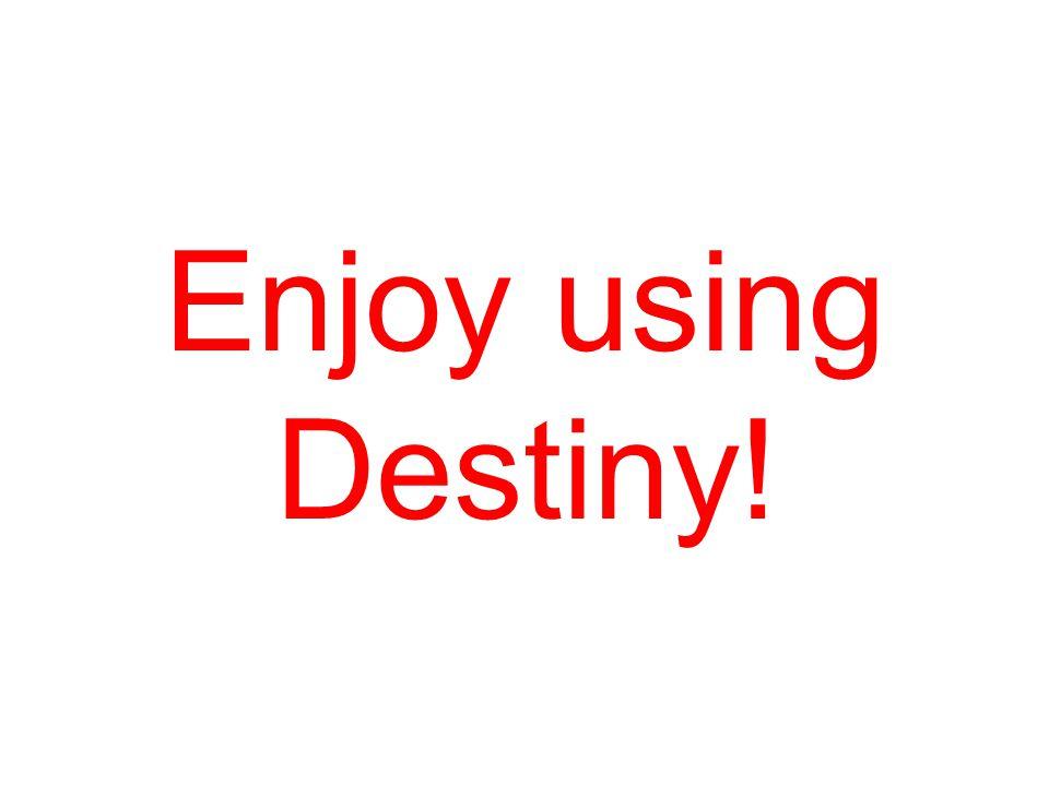 Enjoy using Destiny!